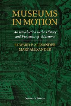 Museums in Motion: An Introduction to the History and Functions of Museums (American Association for State and Local History) by Edward P. Alexander, http://www.amazon.com/dp/B009GIPGU6/ref=cm_sw_r_pi_dp_NKyStb0HS5R2W