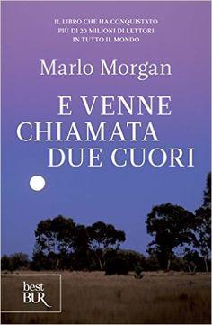 Amazon.it: E venne chiamata Due Cuori - Marlo Morgan, M. B. Piccioli - Libri