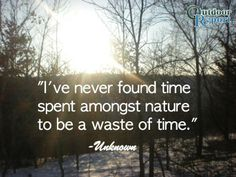 the outdoors quotes | ... spent amongst nature to be a waste of time. #Outdoors #Nature #Quotes