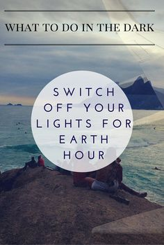 What to do in the Dark during Earth Hour. Change Climate Change