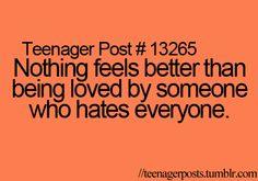 Seriously though, I have multiple friends that hate everyone, but like me for some reason...