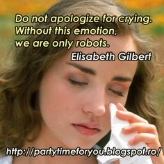 Party time: Do not apologize for crying. Without this emotion,...