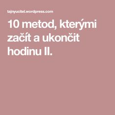 10 metod, kterými začít a ukončit hodinu II. School Psychology, Learning Games, Kids Education, Classroom, Teaching, Childhood Education, Educational Games, Squad, Teaching Manners