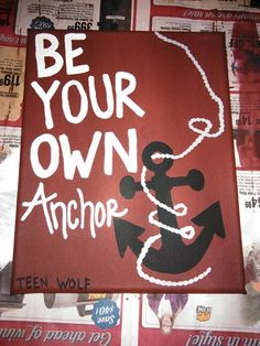 Be Your Own Anchor - Teen Wolf Quotes - canvas