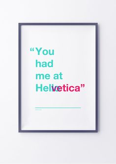 """You had me at Helvetica"" original print by www.Gorillastudio.co.uk #Win #JerryMaguire"