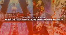 Where can I watch Attack On Titan Season 3 & My Hero Academia Season 3? Attack on Titan Season 3 (Shingeki no Kyojin)& My Hero Academia Season 3(Boku No Hero Academia)will be premiering soon! Now here's the question that everyone has been asking: WHERE THE @#$% CAN I WATCH THEM?!?! We've got your back!
