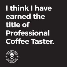 People should pay me to taste coffee for them. I think I have earned the title of Professional Coffee Taster. #deathwishcoffeeco