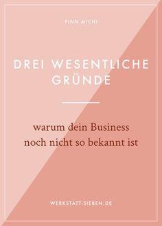 Drei wesentliche Gründe, warum dein Business noch nicht so bekannt ist / werkssatt-sieben.de