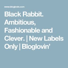 Black Rabbit. Ambitious, Fashionable and Clever. | New Labels Only | Bloglovin'