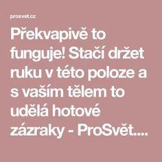 Překvapivě to funguje! Stačí držet ruku v této poloze a s vaším tělem to udělá hotové zázraky - ProSvět.cz