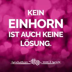 Kein Einhorn ist auch keine Lösung. - Kurzer Einhorn Spruch #zitate #sprüche #spruchbilder #deutsch