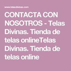 CONTACTA CON NOSOTROS - Telas Divinas. Tienda de telas onlineTelas Divinas. Tienda de telas online