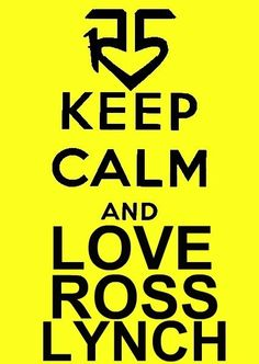 Keep calm and love ross lynch
