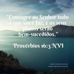 Versículo do dia: Pv 16:3 (NVI).   Facebook: Momento Devocional  Instagram: @momento_devocional  _________________________ #bible #bibleverse #bibleverses #bibleverseoftheday #biblia #bibliasagrada #nvi #versiculododia #momento_devocional #jesus #jesuslovesyou #jesusloves #jesusluzdomundo #e337