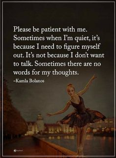 sometimes quotes sometimes when i am quiet, its because I need to figure myself out. It's not because I don't want to talk. sometimes here are no words for my thoughts.