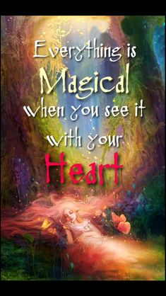Everything is magical when you see it with your heart. ~ quote