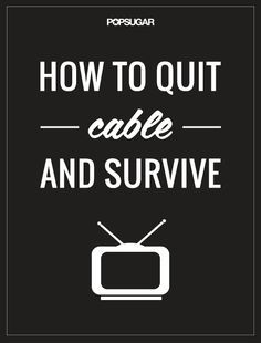 How to Quit Cable For Good . . . and Survive