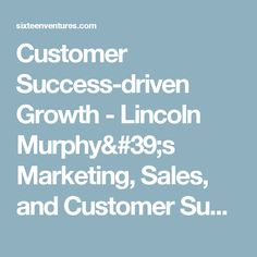 Customer Success-driven Growth - Lincoln Murphy& Marketing, Sales, and Customer Success Thought Leadership Customer Engagement, The Expanse, Lincoln, Leadership, Success, Thoughts, Marketing, News, Tanks