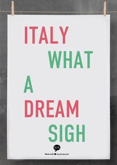 Italy what a dream sigh