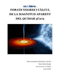 Forats negres i càlcul de la magnitud aparent del quàsar 3C273 --- Mención extraordinaria del jurado --- Equipo Irene Bueno, David Muñoz, Laia Rus. IES Escola Industrial (Sabadell, Barcelona). 2º de bachillerato. Coordinado por Mireia Panadés Uroz Stephen Hawking, Cosmos, Gravitational Waves, Big Bang, Space And Astronomy, Nasa Space, Space Probe, Space Telescope, Outer Space