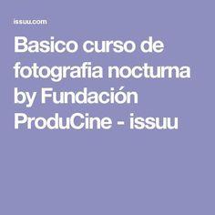 Basico curso de fotografia nocturna by Fundación ProduCine - issuu