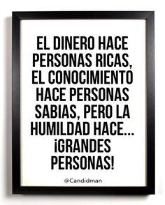 """""""El #Dinero hace personas ricas, el #Conocimiento hace personas sabias, pero la #Humildad hace... ¡Grandes personas! @candidman #Citas #Frases #Reflexion #Candidman"""