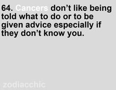 cancers don't like being told what to do or to be given advice especially if they don't know you