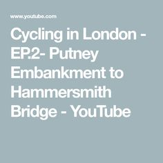 Cycling in London - EP.2- Putney Embankment to Hammersmith Bridge - YouTube Cycling In London, Bridge, Youtube, Bridge Pattern, Legs, Youtubers, Youtube Movies, Attic Rooms