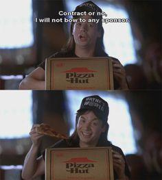 Wayne's World. Movie makes me laugh every time!