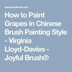 How to Paint Grapes in Chinese Brush Painting Style - Virginia Lloyd-Davies - Joyful Brush® Grape Painting, Chinese Brush, Painting Techniques, Joyful, Virginia, Style, Paint Techniques, Swag, Outfits