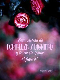 Proverbios 31:25 RVR..Fuerza y honor son su vestidura; Y se ríe de lo por venir..../Frases ♥ Cristianas ♥
