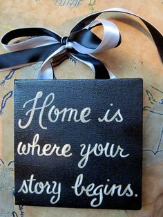 home is where your story begins or our story