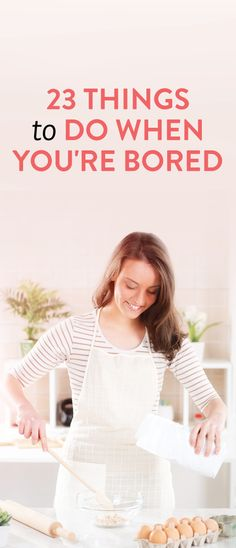 23 Things To Do When You're Bored // saving this for when things slow down a bit