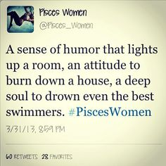 Pisces women. this is so true.                                                                                                                                                                                 More
