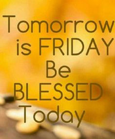 Tomorrow is Friday.be blessed today Tomorrow Is Friday, Best Quotes, Blessed, Motivation, Sayings, Blessings, Thursday, Fashion, Moda