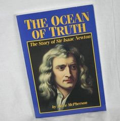 THE OCEAN OF TRUTH: The Story of Sir Isaac Newton.  Christian biography by Joyce McPherson.