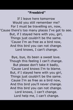 Leonard Skynard - be free...but take my love with you. Yes, you say if / and when. Your timeline now.