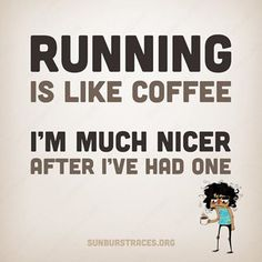 Running Humor: Running is like coffee. I'm much nicer after I've had one. #RunningQuotes