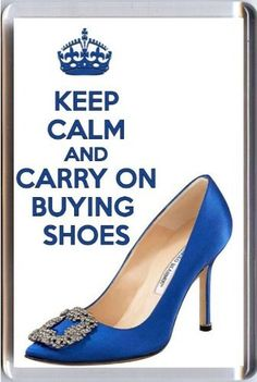 """KEEP CALM and CARRY ON BUYING SHOES Fridge Magnet printed on a picture of a Manolo Blahnik """"Something Blue"""" wedding shoe as worn in Sex and the City. A unique Birthday or Christmas stocking filler gift from our Keep Calm and Carry On range. Yummy Grandmummy http://www.amazon.com/dp/B00A7C723Y/ref=cm_sw_r_pi_dp_RxBJub0EE7XK0"""