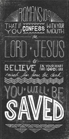 "typographicverses:  ""If you confess with your mouth the Lord Jesus and believe in your heart that God has raised Him from the dead, you will be saved."" Romans 10:9. Designed by Thomas Price (@Thomas Price)."