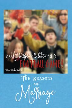 Please read this light hearted but meaningful post from Word Washed Wife about the seasons of marriage from the vantage point of the football field!