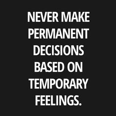 Never make permanent decisions on temporary feelings. #lifequotes #quotes
