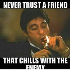 Never trust a friend that chills with the enemy. Sarcastic Quotes, Wise Quotes, Words Quotes, Funny Quotes, Motivational Quotes, Inspirational Quotes, Qoutes, Sayings, Scarface Quotes