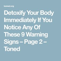 Detoxify Your Body Immediately If You Notice Any Of These 9 Warning Signs – Page 2 – Toned