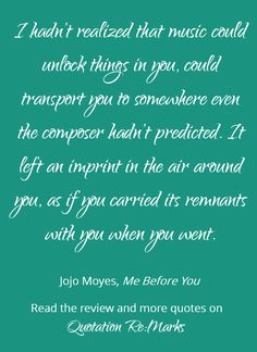 Beautiful quote about music from the book Me Before You by Jojo Moyes - get more quotes and read the review of the book on Quotation Re:Marks