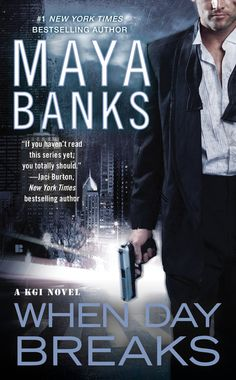 WHEN DAY BREAKS by Maya Banks -- The all-new KGI novel by New York Times bestselling author Maya Banks
