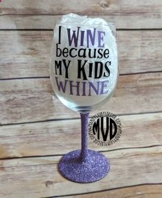 Wine Glasses - I Wine Because My Kids Whine - Wine Glass - Glitter Dipped Wine G. - Wine Glass Sayings - Wine Glass Sayings, Wine Glass Crafts, Wine Craft, Wine Bottle Crafts, Wine Bottles, Wine Decanter, Funny Wine Glasses, Glitter Wine Glasses, Painted Wine Glasses