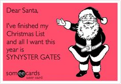 Dear Santa, I've finished my Christmas List and all I want this year is SYNYSTER GATES.