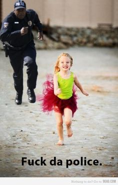 if this was me as a child...my Dad would have been proud! He raised us kids to be cop-haters.
