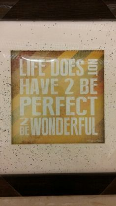 Life does not have 2 be perfect
